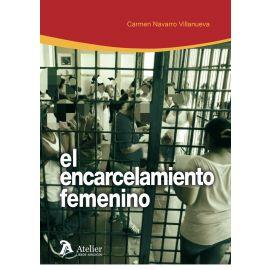 Encarcelamiento Femenino.                                                                            Especial Consideración a las Madres Privadas de Libertad