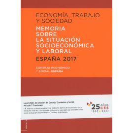 Economía, Trabajo y Sociedad. España 2017 Memoria Sobre la Situación Socioeconómica y Laboral