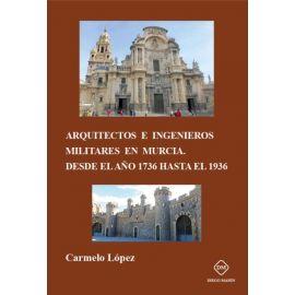 Arquitectos e Ingenieros Militares en Murcia Desde el Año 1736 hasta el 1936