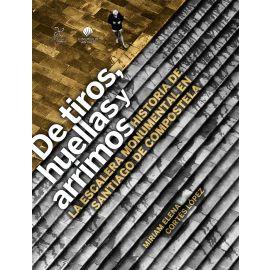 De Tiros, Huellas y Arrimos Historia de la Escalera Monumental en Santiago de Compostela