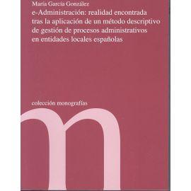 E-Administración: Realidad Encontrada tras la Aplicación de un Método Descriptivo de Gestiónde Procesos Administrativos en Entidades Locales Españolas