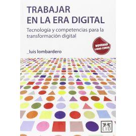Trabajar en la Era Digital. Tecnología y Competencias Para la Transformación Digital
