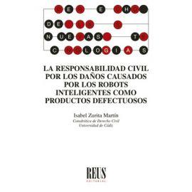 Responsabilidad civil por los daños causados por los robots inteligentes como productos defectuosos