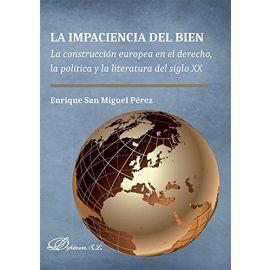 Impaciencia del Bien. La Construcción Europea en el Derecho, la Política y la Literatura del Siglo XX