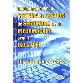 Implantación de un Sistema de Gestión de la Seguridad de la Información según ISO 27001. Un Enfoque Práctico.