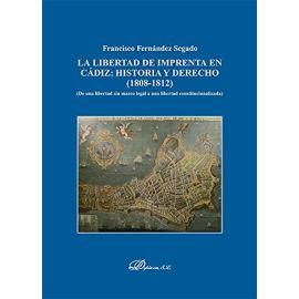 Libertad de Imprenta en Cádiz: Historia y derecho (1808-1812). De una Libertad sin Marco Legal a una Libertad Constitucionalizada