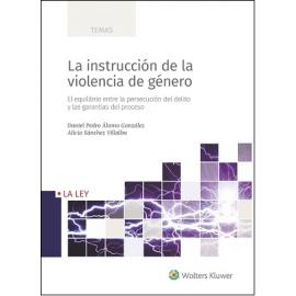 Instrucción de la Violencia de Género.                                                               El Equilibrio entre la Persecución del Delito y las Garantías del Proceso