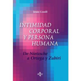 Intimidad Corporal y Persona Humana. De Nietzsche a Ortega y Zubiri.