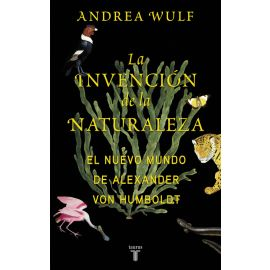 Invención de la naturaleza El Nuevo Mundo de Alexander von Humboldt