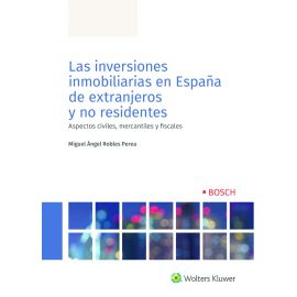 Las inversiones inmobiliarias en España de extranjeros y no residentes. Aspectos civiles, mercantiles y fiscales
