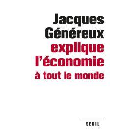 Jacques Généreux. Explique L'économie á Tout le Monde