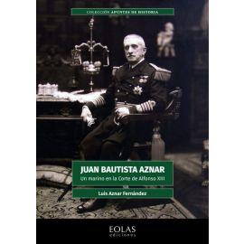 Juan Bautista Aznar. Un marino en la Corte de Alfonso XIII