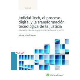 Judicial-Tech, el proceso digital y la transformación tecnológica de la justicia. Obtención, tratamiento y protección de datos en la justicia