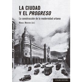 Ciudad y el progreso. La construcción de la modernidad urbana