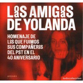 Amigos de Yolanda / Las amigas de Yolanda. Homenaje de l@s que fuimos sus compañe@s del Pst en el 40 aniversario
