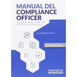 Manual del Compliance Officer. Guía Práctica Para los Responsables de Compliance de Habla Hispana