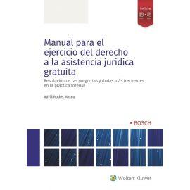 Manual para el ejercicio del derecho a la asistencia jurídica gratuita. Resolución de las preguntas y dudas más frecuentes en la práctica forense