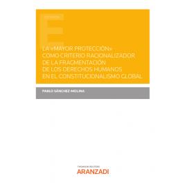 """La """"Mayor protección"""" como criterio racionalizador de la fragmentación de los derechos humanos en el constitucionalismo global"""
