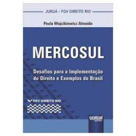 Mercosul. Desafios para a Implementaçâo do Direito e Exemplos do Brasil