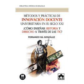 Métodos y prácticas de innovación docente universitaria en el Siglo XXI. ¿Cómo enseñar historia  y derecho a través de las TIC?