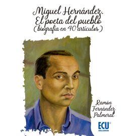 Miguel Hernández. El poeta del pueblo (biografía en 40 artículos)