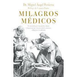 Milagros médicos. Un recorrido por el tiempo, las culturas y las personas que han presenciado curaciones milagros e inexplicadas