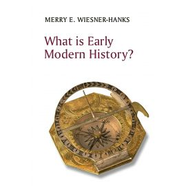 What is Early Modern History? MERRY WIESNER
