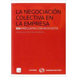 Negociación Colectiva en la Empresa. 300 Preguntas con Respuesta