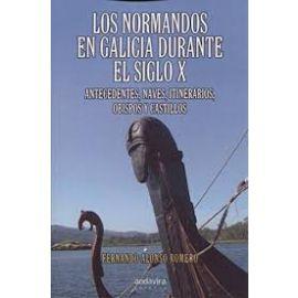 Normandos en Galicia Durante el Siglo X Antecedentes, Naves, Itinerarios, Obispos y Castillos