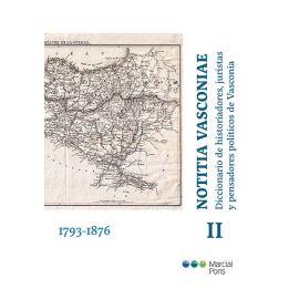 Notitia Vasconiae. Tomo II Diccionario de historiadores, juristas y pensadores políticos de Vasconia .Tomo II 1793-1876