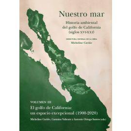 Nuestro mar, III. Historia ambiental del golfo de California (siglos XVI-XXI). El golfo de California: un espacio excepcional (1900-2020)