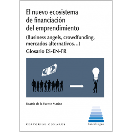 El nuevo Ecosistema de Financiación y emprendimiento.  (Business angels, crowdfunding, mercados alternativos...) Glosario ES-EN-FR