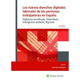 Nuevos derechos digitales laborales de las personas trabajadoras en España. Vigilancia tecnificada, teletrabajo, inteligencia artificial, Big Data
