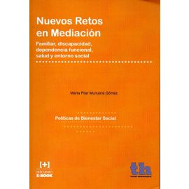 Nuevos Retos en Mediación. Familiar, Discapacidad, Dependencia Funcional, Salud y Entorno Social