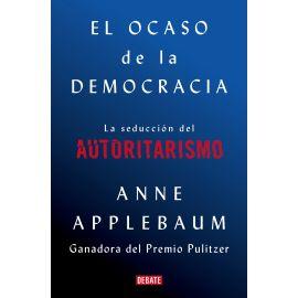 Ocaso de la Democracia. La seducción del Autoritarismo