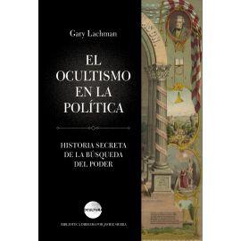 Ocultismo en la política. Historia secreta de la búsqueda del poder