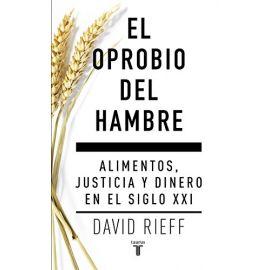 Oprobio del hambre Alimentos, justicia y dinero en el siglo XXI