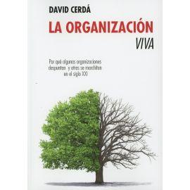 Organización Viva. Por qué algunas organizaciones despuntan y                                        otras se Marchitan en el Siglo XXI