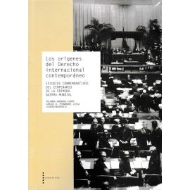 Orígenes del Derecho internacional contemporáneo Estudios conmemorativos del Centenario de la Primera Guerra Mundial
