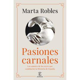 Pasiones Carnales. Los amores de los reyes que cambiaron la Historia de España