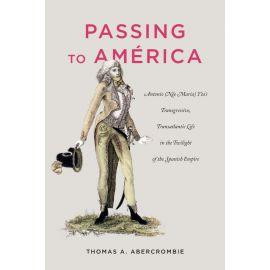 Passing to América. Antonio (Née María) Ytas Transgressive, Transatlantic Life in the Twilight of the Spanish Empire.