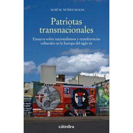 Patriotas transnacionales. Ensayos sobre nacionalismos y transfererencias culturales en la Europa    del Siglo XX