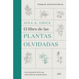 El libro de las plantas olvidadas Una recuperación de los usos tradicionales de nuestras plantas