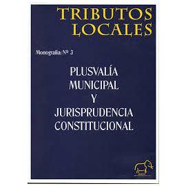 Plusvalía Municipal y Jurisprudencia Constitucional Tributos Locales Monografía Nº 3