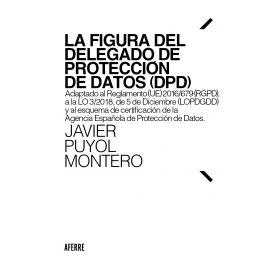 Figura del delegado de protección de datos (DPD). Adaptado al reglamento (UE) 2016/679 (RGPD) a la LO 3/2018, de 5 de diciembre (LOPDGDD) y al esquema de certificación de la Agencia Española de protección de datos