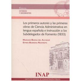 Primeros Autores y las Primeras obras de Ciencia Administrativa en Lengua Española e Instrucción a los Subdelegados de Fomento (1833)