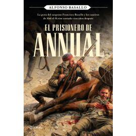 Prisionero de Annual. La gesta del sargento Francisco Basallo y los cautivos de Abd el-Krim contada cien años después
