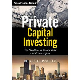 Private capital investing. The handbook of private debt and private equity and Private Equity