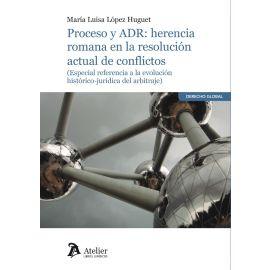 Proceso y ADR: herencia romana en la resolución actual de conflictos (Especial referencia a la evolución histórico-jurídica del arbitraje)
