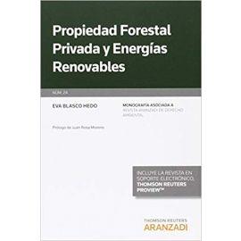 Propiedad Forestal Privada y Energías Renovables.                                                    Monografía Asociada a Revista Aranzadi de Derecho Ambiental nº 24